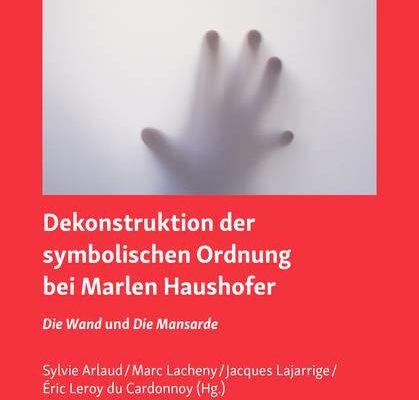 Dekonstruktion der symbolischen Ordnung bei Marlen Haushofer